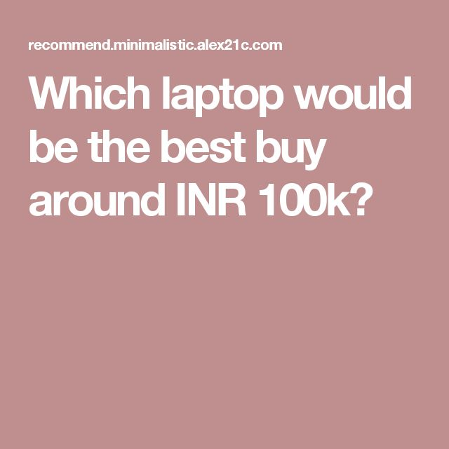 Which laptop would be the best buy around INR 100k?