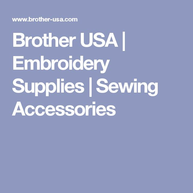 Brother USA | Embroidery Supplies | Sewing Accessories