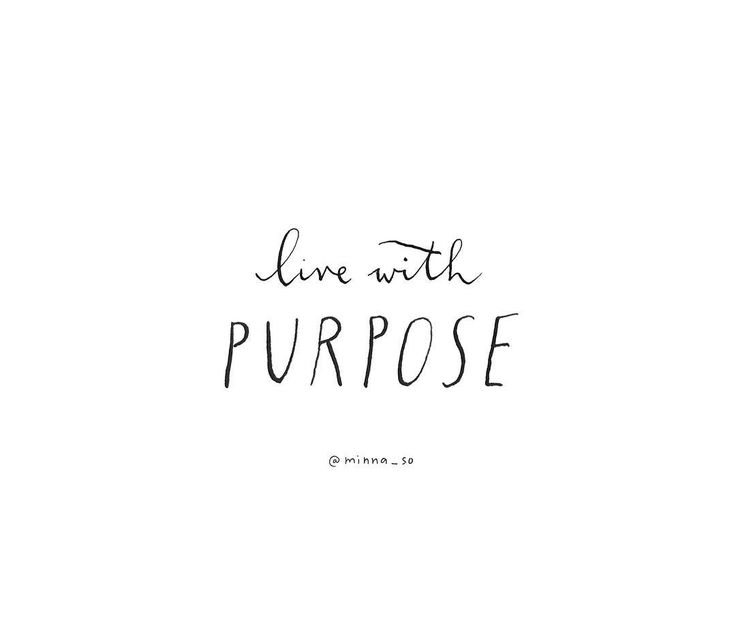 Live with purpose.