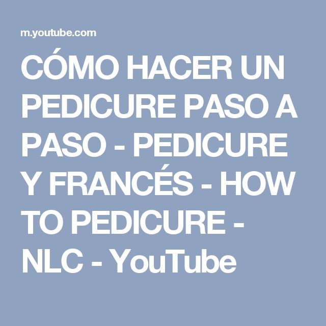 CÓMO HACER UN PEDICURE PASO A PASO - PEDICURE Y FRANCÉS - HOW TO PEDICURE - NLC - YouTube