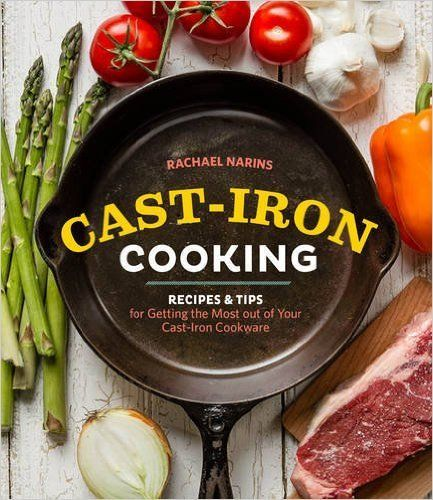 Cast-Iron Cooking | ByRachael Narins Cast-Iron cooking features 40 amazing recipes in addition to tips