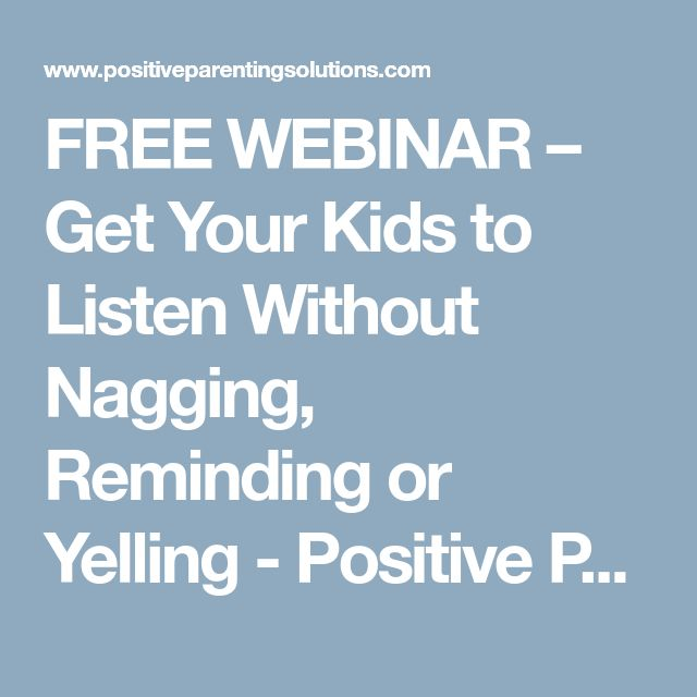 FREE WEBINAR – Get Your Kids to Listen Without Nagging, Reminding or Yelling - Positive Parenting Solutions