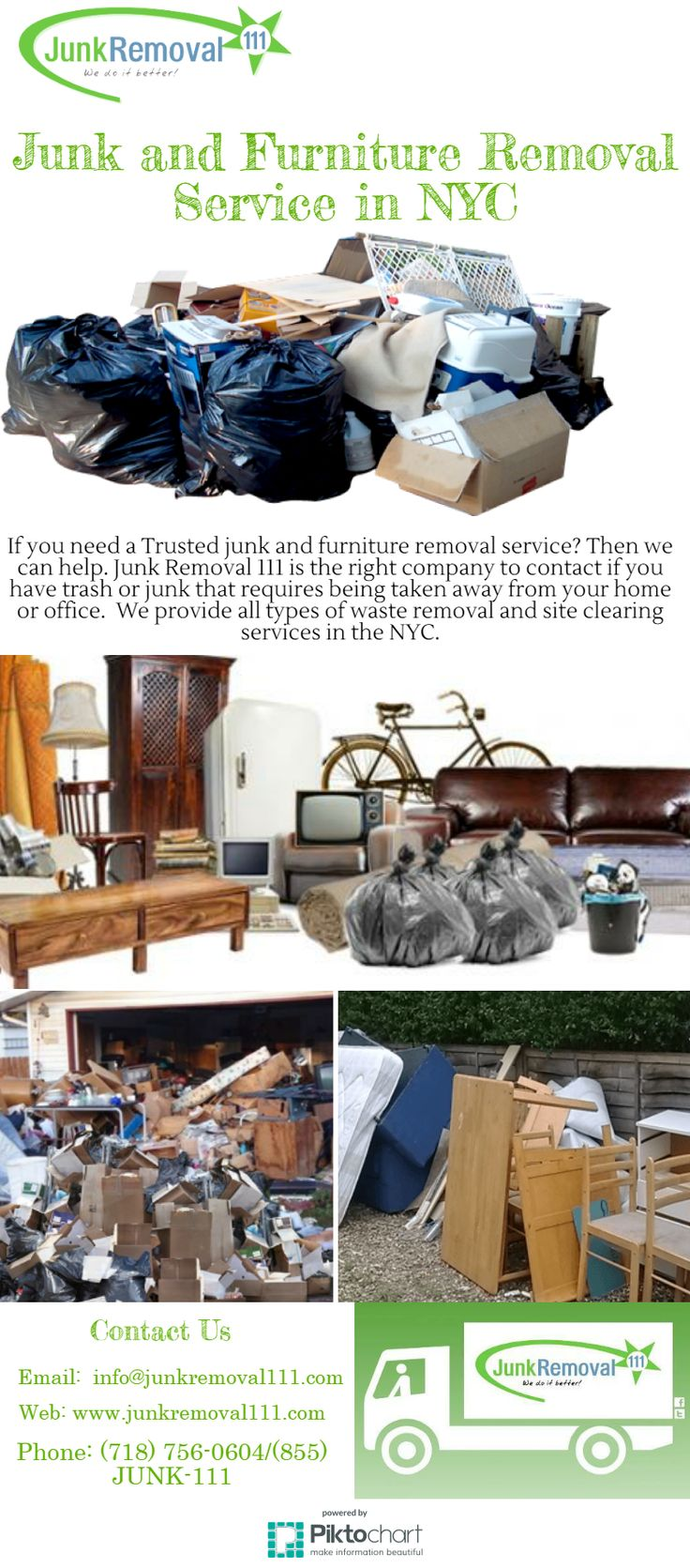 If you need a Trusted junk and furniture removal service? Then we can help. Junk Removal 111 is the right company to contact if you have trash or junk that requires being taken away from your home or office.  We provide all types of waste removal and site clearing services in the NYC. Visit at https://magic.piktochart.com/output/22797632-junk-and-furniture-removal-service-in-nyc