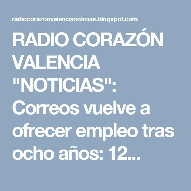 """RADIO CORAZÓN VALENCIA  """"NOTICIAS"""": Correos vuelve a ofrecer empleo tras ocho años: 12..."""