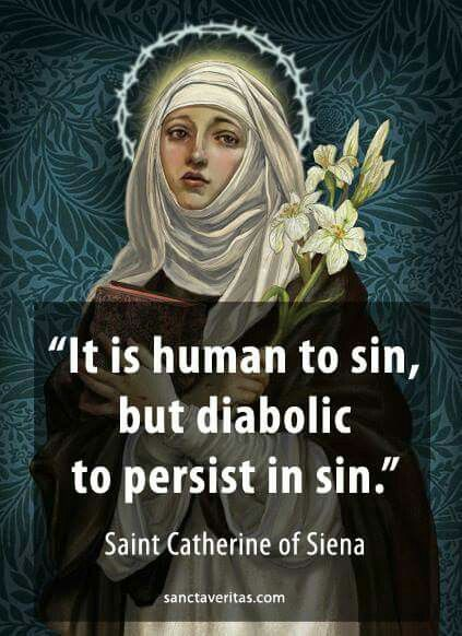St Catherine of Siena  I dint understand I guess it's saying that everyone is diabolic because they sin because we aren't perfect. We sin and still the next day we sin. We can't stop sinning...