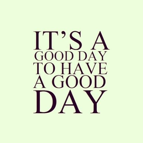 It's a good day to have a good day. #quote #inspiration #motivation #loveit