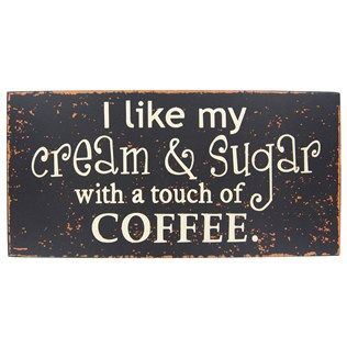 """I like my cream and sugar with a touch of coffee.""