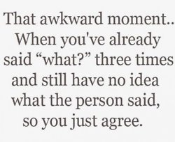 bahahaha! i do this all the time!Time, Awkward Moments, Laugh, Life, Quotes, Hearing Aid, Funny, So True, True Stories