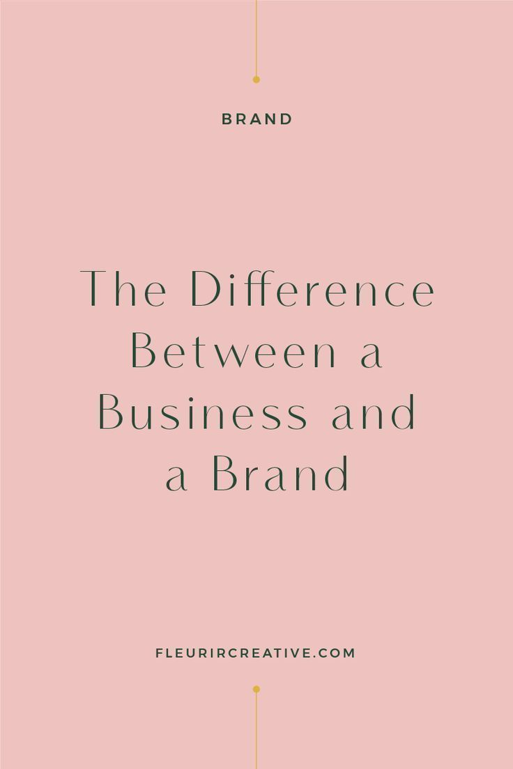 The Difference Between A Business And A Brand Branding Branding Your Business Online Business Business Organization