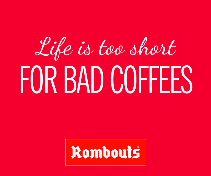 Life is too short for bad coffees