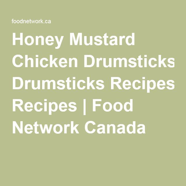 Honey Mustard Chicken Drumsticks Recipes | Food Network Canada