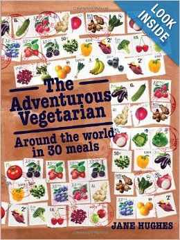 The Adventurous Vegetarian: Around the World in 30 Meals by Jane Hughes