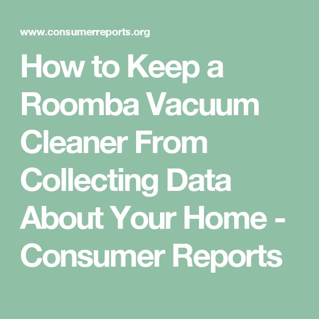 How to Keep a Roomba Vacuum Cleaner From Collecting Data About Your Home - Consumer Reports