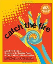"""""""Complete guide to using arts and empowerment techniques"""" when working with youth and/or adults.  Read the reivew: http://www.storycirclebookreviews.org/reviews/catchthefire.shtml"""