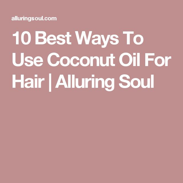 10 Best Ways To Use Coconut Oil For Hair | Alluring Soul