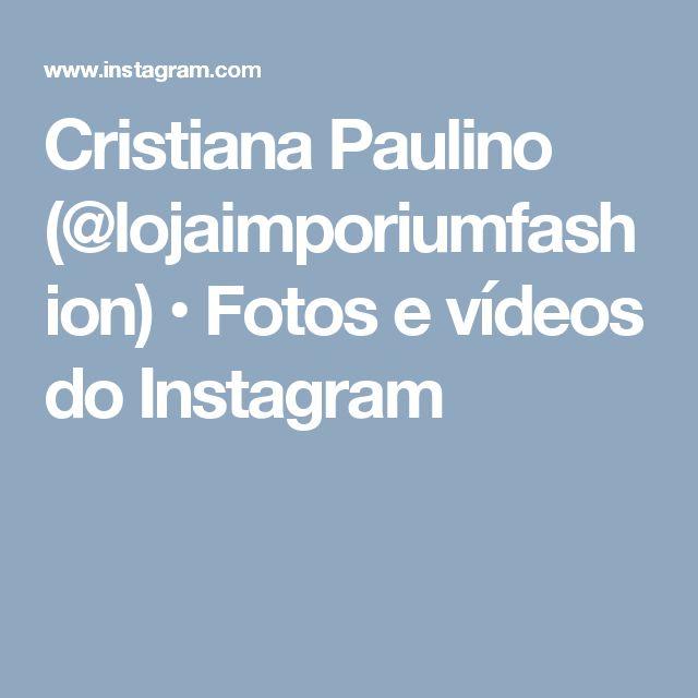 Cristiana Paulino (@lojaimporiumfashion) • Fotos e vídeos do Instagram