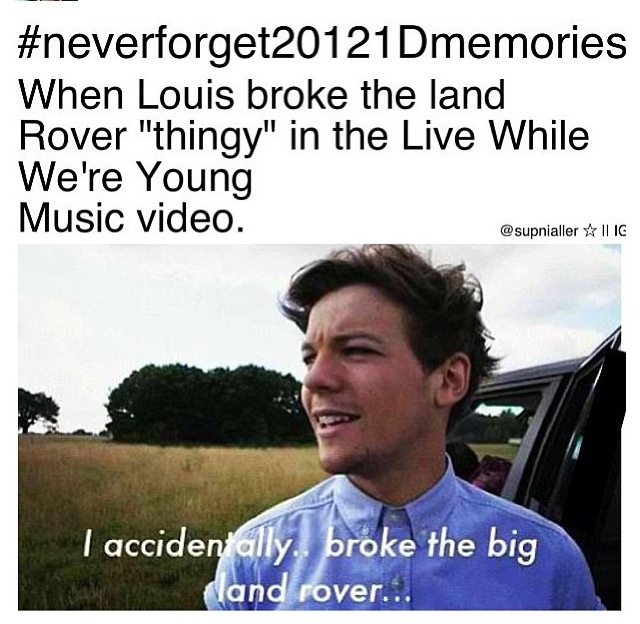 Louis Tomlinson: The only human being I know (about) who is capable of breaking a military-grade vehicle simply by driving it. Once.  #NeverForget20121DMemories