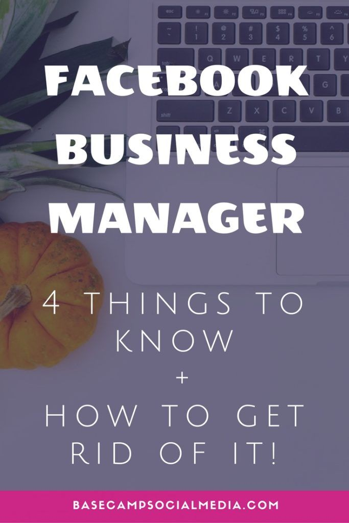 4 things to know about Facebook business manager - and how to get rid of it! - Basecamp Social Media