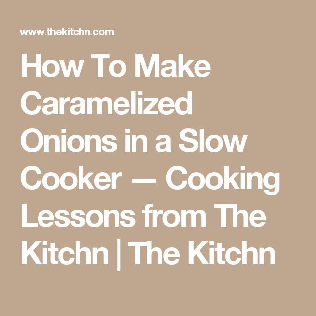 How To Make Caramelized Onions in a Slow Cooker — Cooking Lessons ...