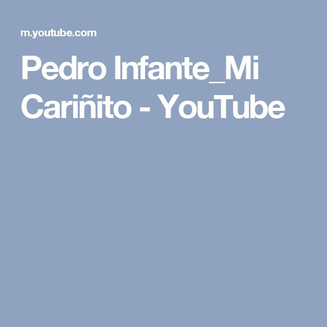 Pedro Infante_Mi Cariñito - YouTube