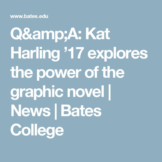 Q&A: Kat Harling '17 explores the power of the graphic novel | News | Bates College