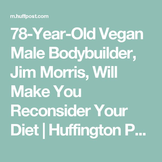 78-Year-Old Vegan Male Bodybuilder, Jim Morris, Will Make You Reconsider Your Diet | Huffington Post