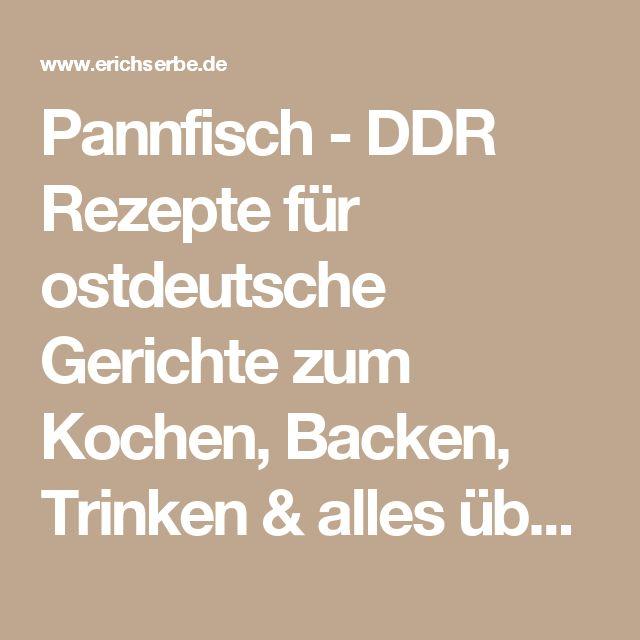 Pannfisch - DDR Rezepte für ostdeutsche Gerichte zum Kochen, Backen, Trinken & alles über ostdeutsche Küche | Erichs kulinarisches Erbe