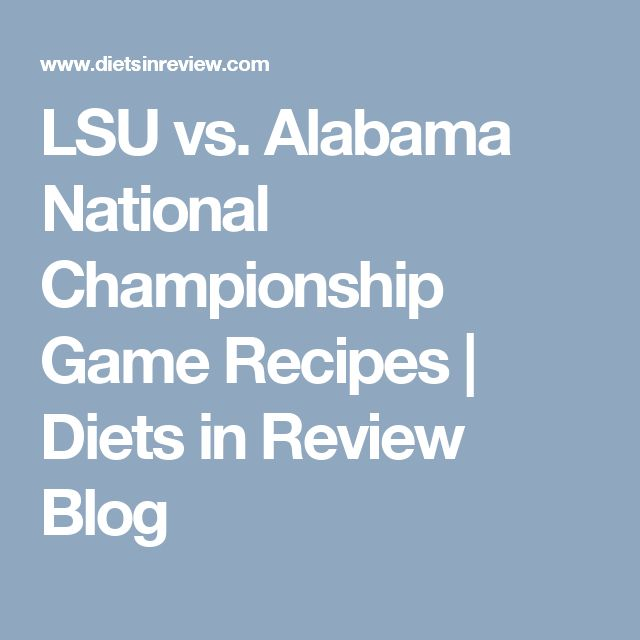 LSU vs. Alabama National Championship Game Recipes | Diets in Review Blog