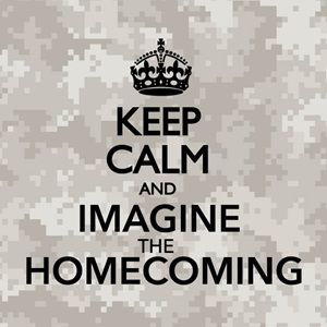 Keep Calm and Imagine the Homecoming
