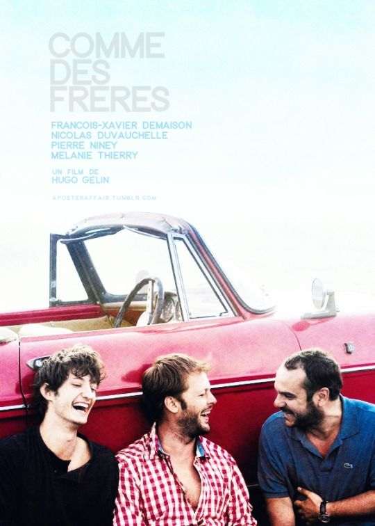Comme Des Frères (2012)  Director: Hugo Gélin  François-Xavier Demaison, Nicolas Duvauchelle, Pierre Niney, Mélanie Thierry