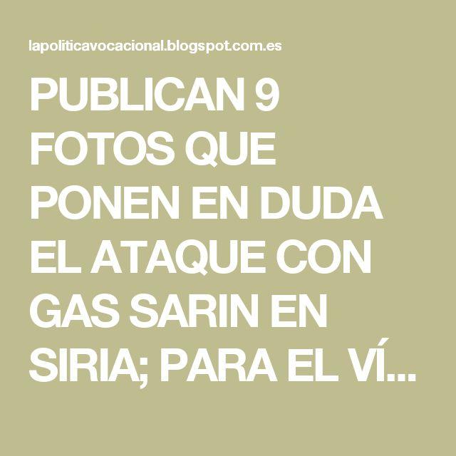 PUBLICAN 9 FOTOS QUE PONEN EN DUDA EL ATAQUE CON GAS SARIN EN SIRIA; PARA EL VÍDEO HABRÍAN UTILIZADO ENFERMOS Y LOS MUERTOS LOS PUSO ISIS.