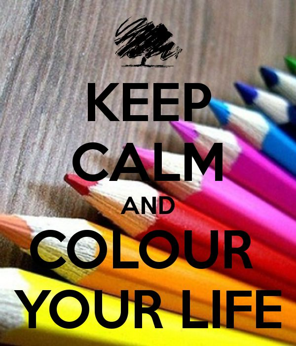 KEEP CALM AND COLOUR YOUR LIFE
