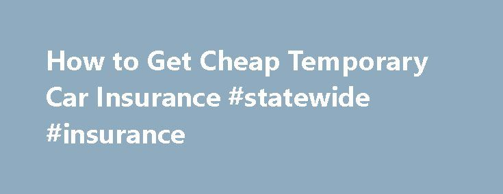 How to Get Cheap Temporary Car Insurance #statewide #insurance http://insurance.remmont.com/how-to-get-cheap-temporary-car-insurance-statewide-insurance/  #temp car insurance # How to Get Cheap Temporary Car Insurance If you need to borrow a vehicle from a friend or family member, rent a car, or otherwise use a vehicle that does not belong to you, you should find a cheap temporary car insurance policy to protect you from liability in the event […]The post How to Get Cheap Temporary Car…