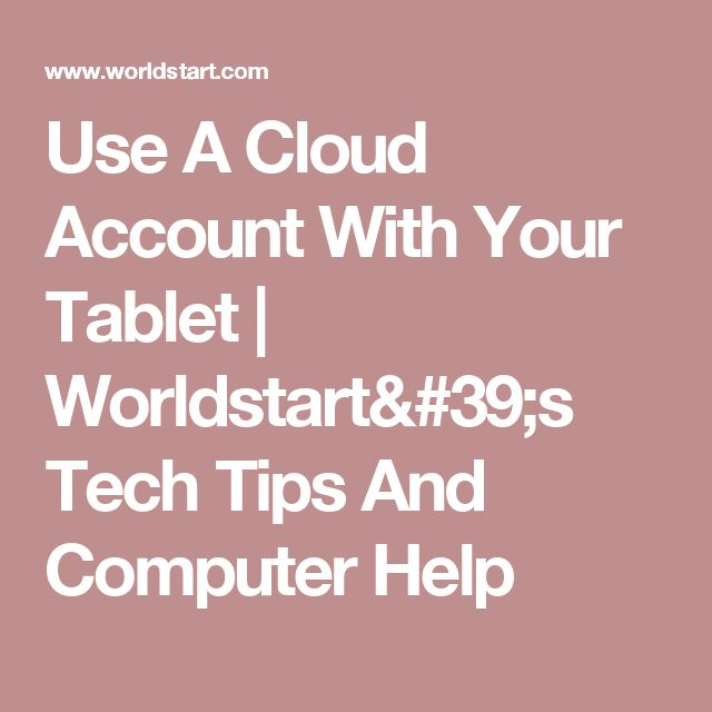 Use A Cloud Account With Your Tablet | Worldstart's Tech Tips And Computer Help