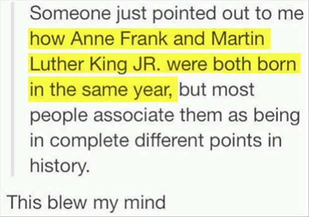 This irritates me. Anne Frank died in 1945. MLK died in 1968. One died as a result of the holocaust, the other as a result of pushing for civil rights. They are very different points in time. Simply being born in the same year doesn't make their impact on history similar.