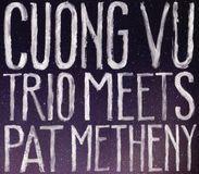 Cuong Vu Trio Meets Pat Metheny [CD]