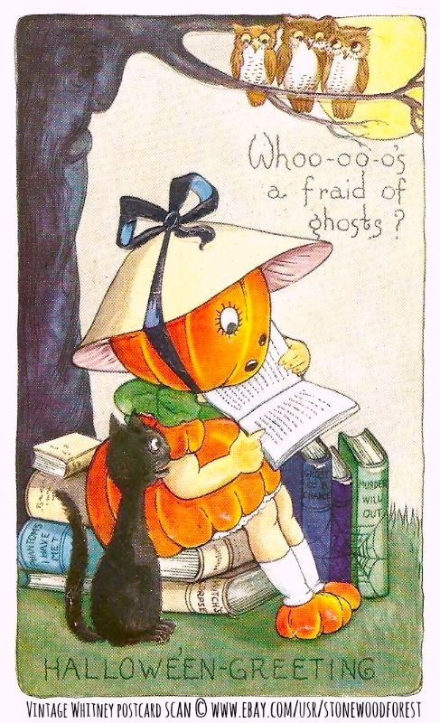 """Vintage Whitney Publishing Halloween postcard scan """"Whoo's afraid of ghosts?"""" © www.ebay.com/usr/stonewoodforest Little Pumpkin girl reading to three owls and a black cat. Stack of book titles include: Phantoms I Have Met, Ghost of a Chance, Murder Will Out, Witch's Corpse. [Do not remove caption. The law requires you to credit the copyright holder.]"""