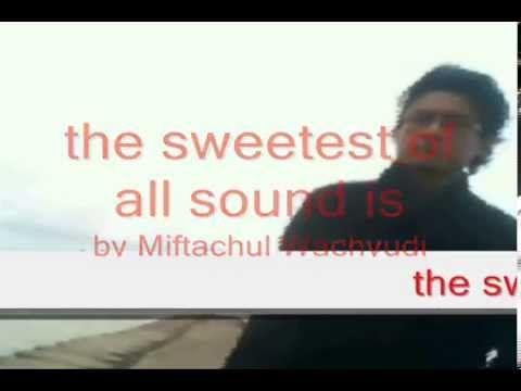 the sweetest of all sound is .....- Mifftachul Wachyudi (Yudee)