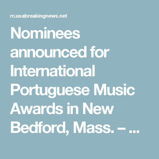 Nominees announced for International Portuguese Music Awards in New Bedford, Mass. – News – providencejournal.com – USA Breaking News