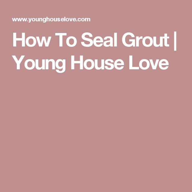 How To Seal Grout | Young House Love