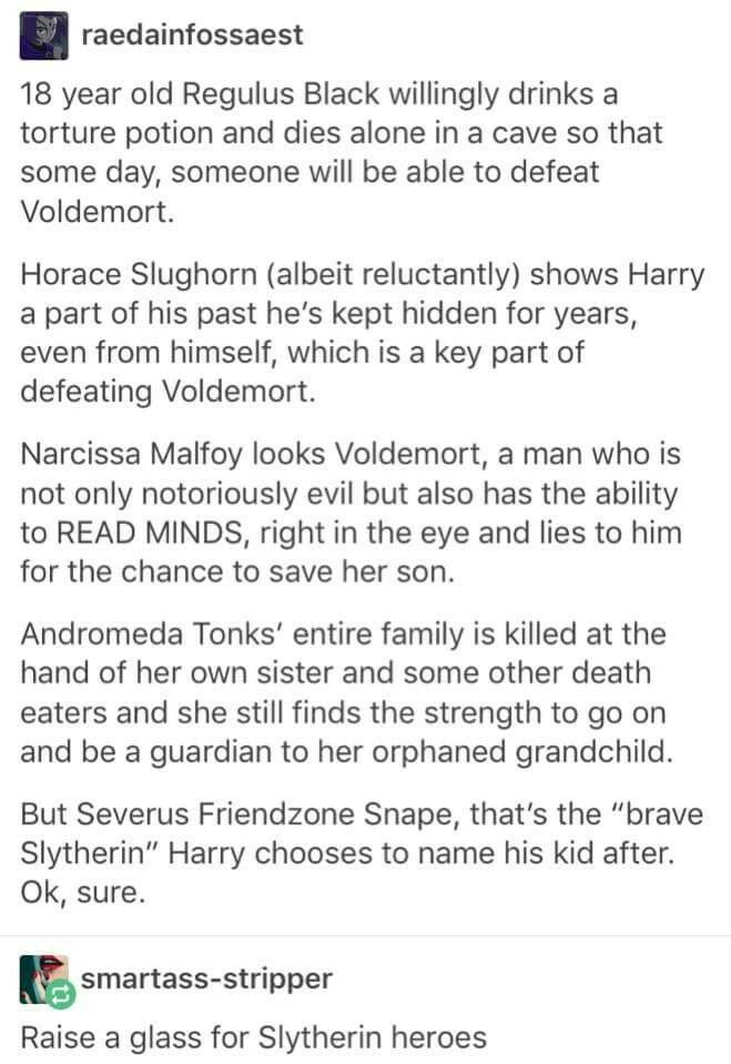 Agreed. I didn't care for Snape at all and he just couldn't get over the fact that Lily was ALREADY MARRIED