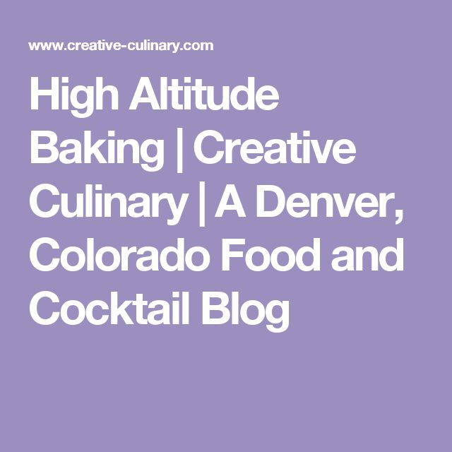 1000+ Ideas About High Altitude Baking On Pinterest