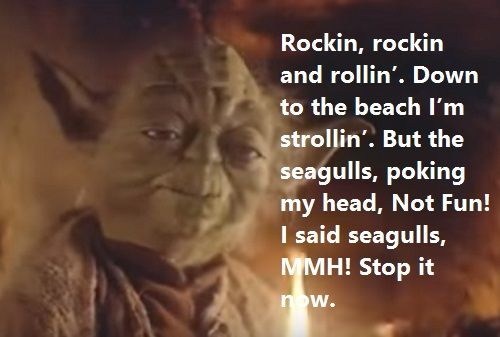 Yoda Bad Lip Reading. Rockin, rockin and rollin'. Down to the beach I'm strollin'.