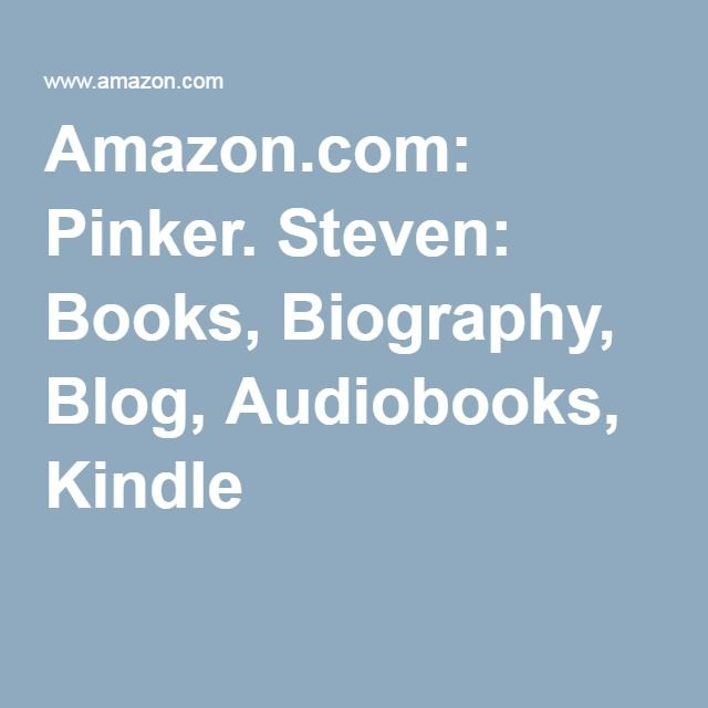 Amazon.com: Pinker. Steven: Books, Biography, Blog, Audiobooks, Kindle
