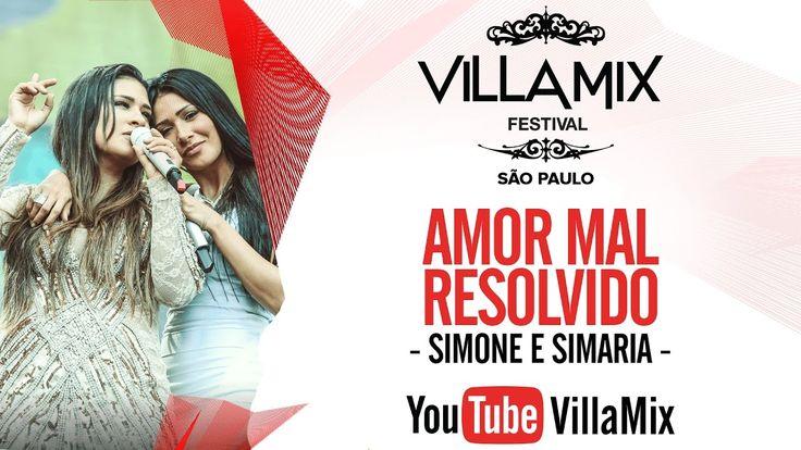 Amor Mal Resolvido - Simone e Simaria - Villa Mix São Paulo 2016 ( Ao Vi...