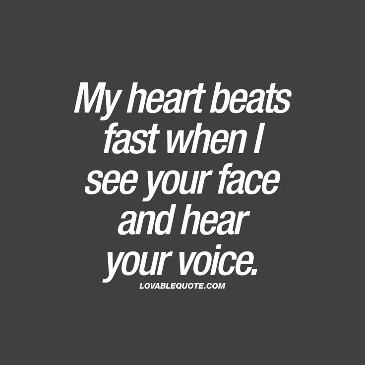 """""""My heart beats fast when I see your face and hear your voice."""" 