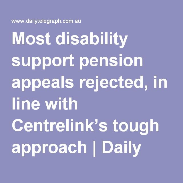 Most disability support pension appeals rejected, in line with Centrelink's tough approach   Daily Telegraph