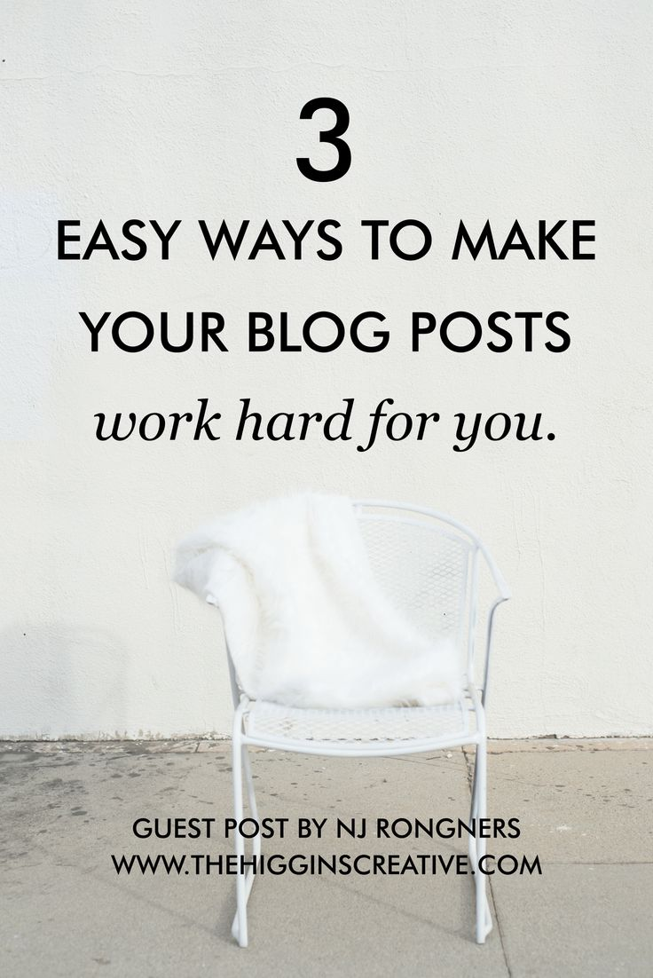 3 Easy Ways To Make Your Blog Posts Work HARD For You — The Higgins Creative.