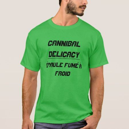 Cannibal Delicacy cold smoked shoulder T-Shirt - tap, personalize, buy right now!