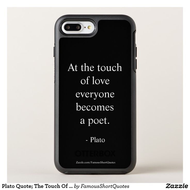 Plato Quote; The Touch Of Love OtterBox Symmetry iPhone 8 Plus/7 Plus Case. Plato Quote; The Touch Of Love, OtterBox Apple iPhone 7 Plus Symmetry Case. At the touch of love everyone becomes a poet. Designed for you by Famous Short Quotes. Plato | Greek: was a philosopher in Classical Greece and the founder of the Academy in Athens, the first institution of higher learning in the Western world. Famous Short Quotes.